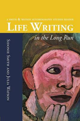 Life Writing in the Long Run by Sidonie Ann Smith