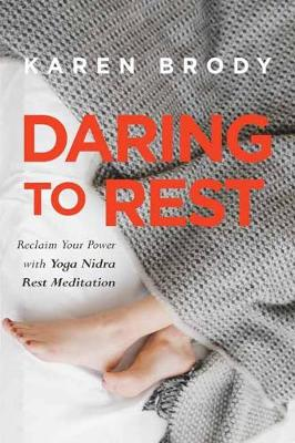 Daring to Rest by Karen Brody