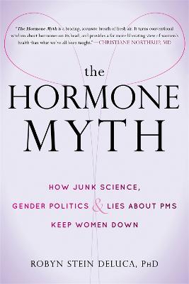 The Hormone Myth by Robyn Stein DeLuca