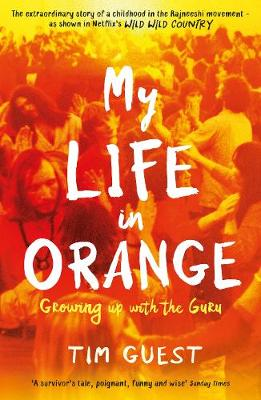 My Life in Orange: Growing Up with the Guru by Tim Guest