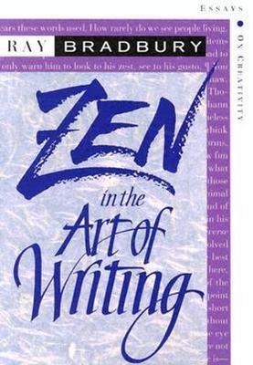 Zen in the Art of Writing by Ray Bradbury