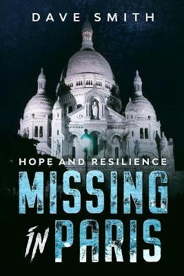 Missing in Paris: Hope and Resilience by Dave Smith