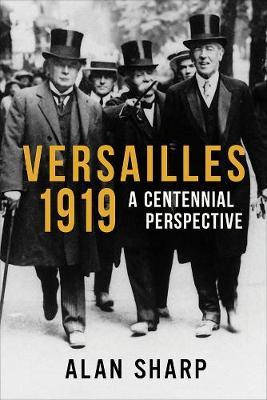 Versailles 1919: A Centennial Perspective by Alan Sharp