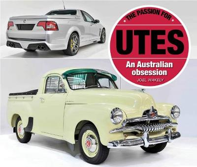 The Passion for Utes: An Australian Obsession by Joel Wakely