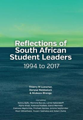 Reflections of South African Student Leaders: 1994 to 2017 by Ntokozo Bhengu