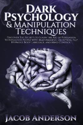 Dark Psychology and Manipulation Techniques by Jacob Anderson