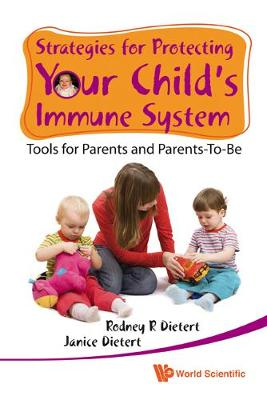 Strategies For Protecting Your Child's Immune System: Tools For Parents And Parents-to-be by Rodney R. Dietert