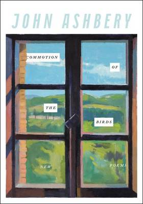 Commotion of the Birds by John Ashbery