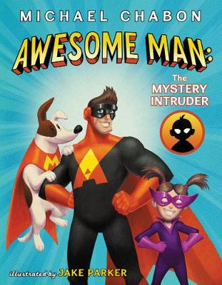 Awesome Man: The Mystery Intruder by Michael Chabon