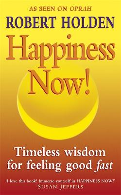 Happiness Now! by Robert Holden