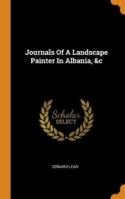 Journals of a Landscape Painter in Albania, &c by Edward Lear