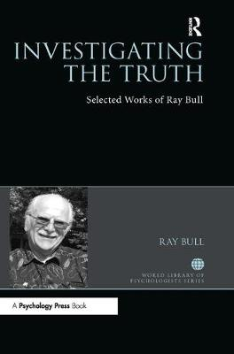Investigating the Truth: Selected Works of Ray Bull by Ray Bull
