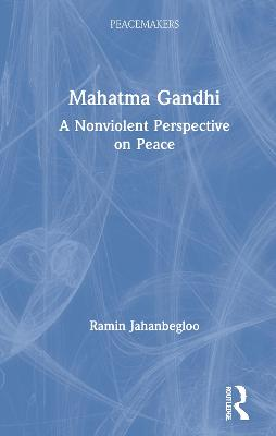 Mahatma Gandhi: A Nonviolent Perspective on Peace by Ramin Jahanbegloo