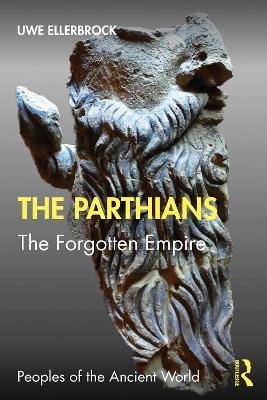 The Parthians: The Forgotten Empire by Uwe Ellerbrock