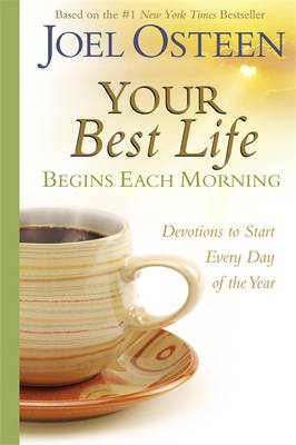 Your Best Life Begins Each Morning by Joel Osteen
