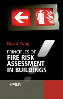 Principles of Fire Risk Assessment in Buildings by David Yung