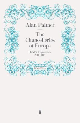 The Chancelleries of Europe by Alan Palmer