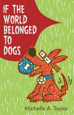 If The World Belonged To Dogs by Michelle A. Taylor