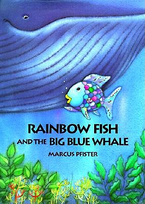The Rainbow Fish and the Big Blue Whale by Marcus Pfister