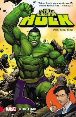 The Totally Awesome Hulk Vol. 1: Cho Time by Greg Pak