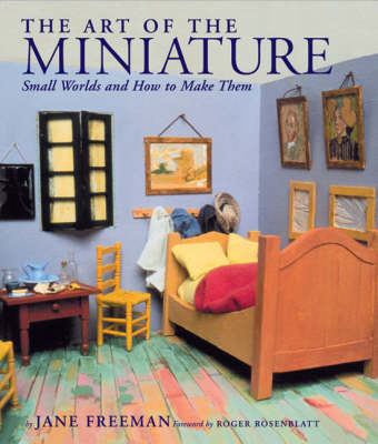 The Art of the Miniature: Small Worlds and How to Make Them by Jane Freeman