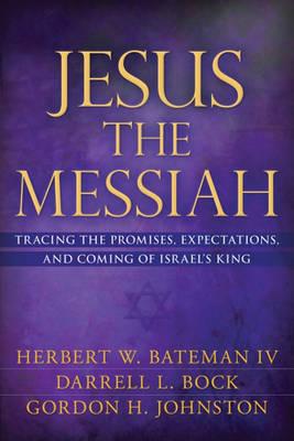 Jesus the Messiah by Herbert W. Bateman