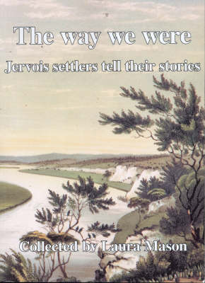 The Way We Were: Jervois Settlers Tell Their Stories by Laura Mason
