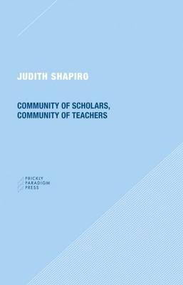 Community of Scholars, Community of Teachers by Judith Shapiro