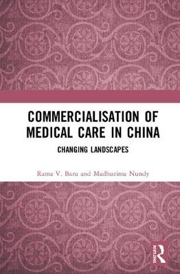 Commercialisation of Medical Care in China: Changing Landscapes book