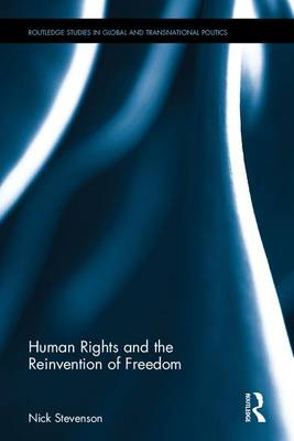 Human Rights and the Reinvention of Freedom by Nick Stevenson