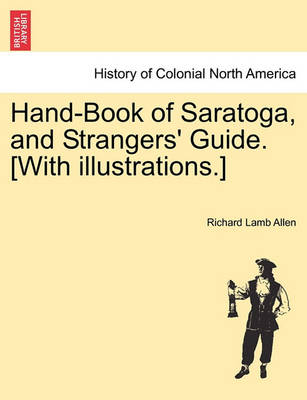 Hand-Book of Saratoga, and Strangers' Guide. [With Illustrations.] by Richard Lamb Allen
