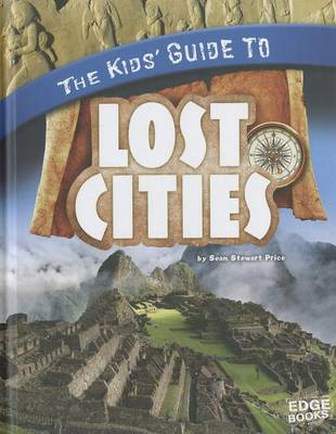 The Kids' Guide to Lost Cities by Sean Stewart Price
