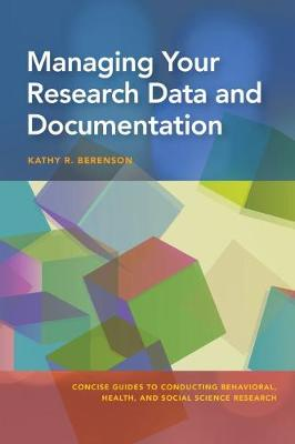 Managing Your Research Data and Documentation by Kathy R. Berenson