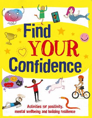 Find Your Confidence: Activities for positivity, mental wellbeing and building resilience by Alice Harman