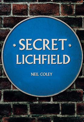 Secret Lichfield by Neil Coley