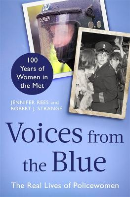 Voices from the Blue: The Real Lives of Policewomen (100 Years of Women in the Met) book