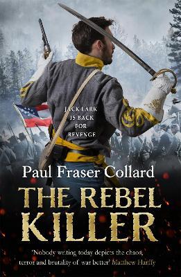 The Rebel Killer (Jack Lark, Book 7): A gripping tale of revenge in the American Civil War by Paul Fraser Collard