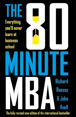 The 80 Minute MBA: Everything You'll Never Learn at Business School by Richard Reeves