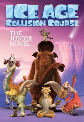 Ice Age Collision Course: The Junior Novel by J E Bright