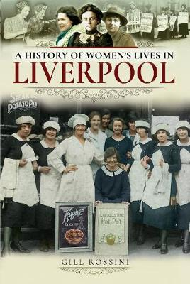 A History of Women's Lives in Liverpool by Gill Rossini