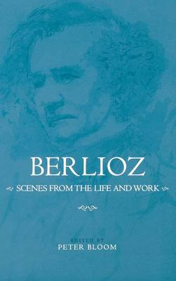 Berlioz: Scenes from the Life and Work by David Cairns