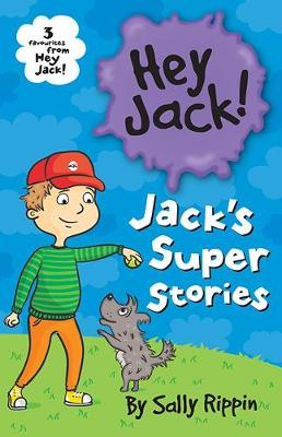 Jack's Super Stories: Three favourites from Hey Jack! by Sally Rippin