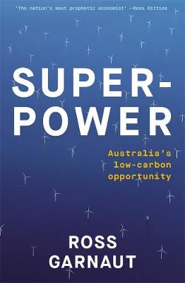 Superpower: Australia's Low-Carbon Opportunity by Ross Garnaut