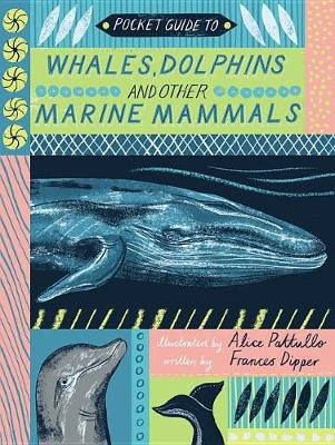 Pocket Guide to Whales, Dolphins and Other Marine Mammals by Alice Pattullo