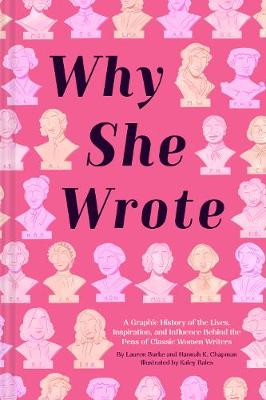Why She Wrote: A Graphic History of the Lives, Inspiration, and Influence Behind the Pens of Classic Women Writers book
