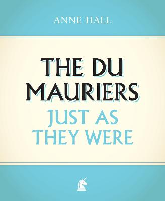 The Du Mauriers Just as They Were by Anne Hall