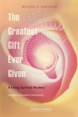 The Greatest Gift Ever Given by Michael S. Ridenour