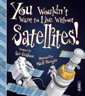 You Wouldn't Want To Live Without Satellites! by Ian Graham