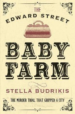 The Edward Street Baby Farm: The Murder Trial That Gripped a City book