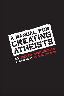 Manual for Creating Atheists by Peter G. Boghossian